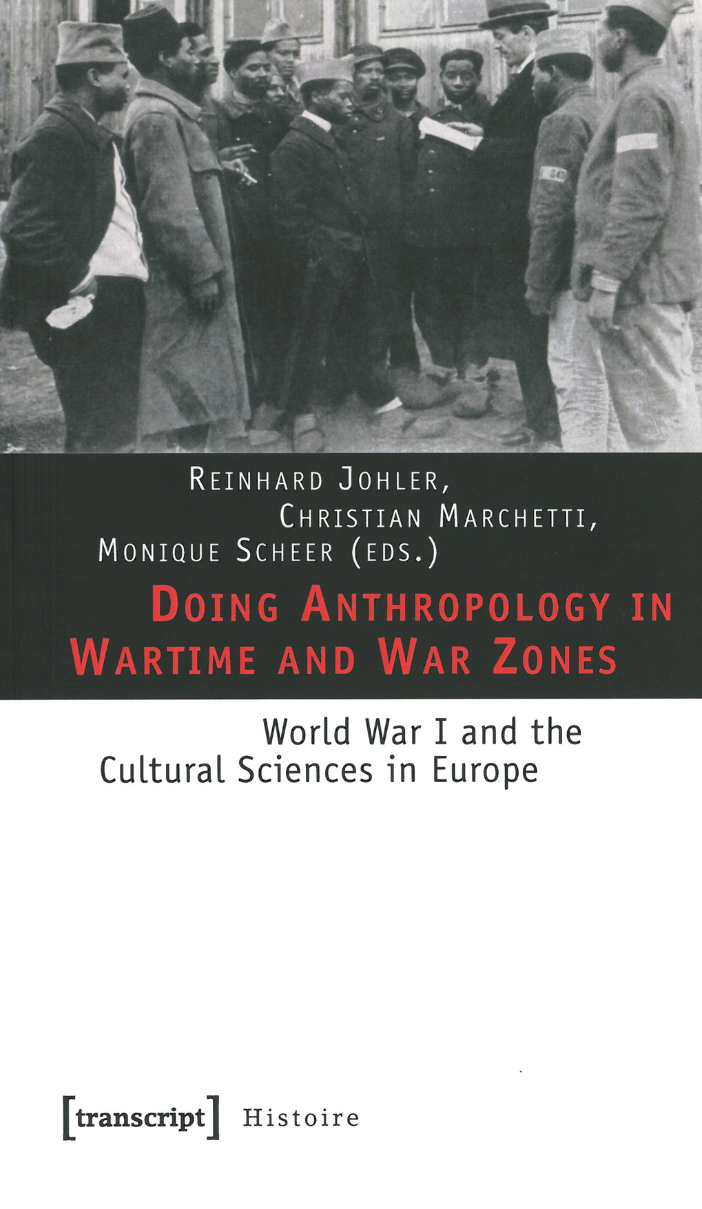 Reinhard Johler/ Christian Marchetti/ Monique Scheer (eds.), <em>Doing Anthropology in Wartime and War Zones. World War I and the Cultural Sciences in Europe</em>. Berlin: Transcript, 2010.